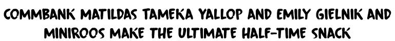 commbank Matildas Tameka Yallop and Emily Gielnikand miniroos make the ultimate half-time snack